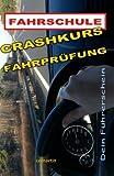Crashkurs Fahrprüfung - Dein Führerschein: Vorbereitung auf die Fahrprüfung und die ersten Kilometer danach (German Edition)
