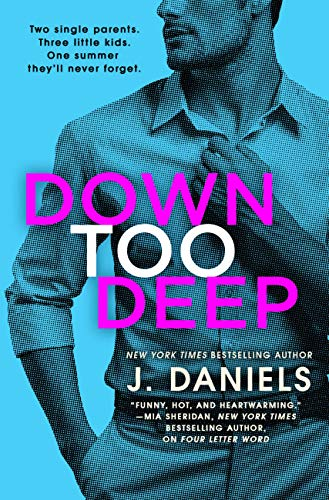 Down Too Deep (Dirty Deeds Book 4) by [Daniels, J.]