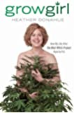 Growgirl: How My Life After The Blair Witch Project Went to Pot by Donahue, Heather (2012) Hardcover