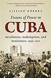 Visions of Power in Cuba, Lillian Guerra, 1469618869