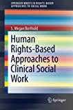 img - for Human Rights-Based Approaches to Clinical Social Work (SpringerBriefs in Rights-Based Approaches to Social Work) book / textbook / text book