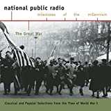 Classical Music : The Great War: Classical And Popular Selections From The Time Of World War I (National Public Radio Milestones Of The Millennium)