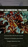The Slumbering Volcano : American Slave Ship Revolts and the Production of Rebellious Masculinity, Sale, Maggie Montesinos, 0822319926