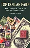 img - for Top Dollar Paid!: The Complete Guide to Selling Your Stamps by Stephen R. Datz (2009-04-15) book / textbook / text book