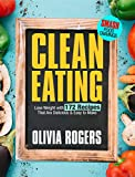 Clean Eating: Lose Weight With 172 Recipes That Are Delicious & Easy to Make (SMASH Food Cravings & Enjoy Eating Healthy)