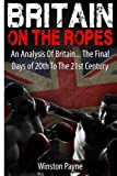 Britain on the Ropes: An Analysis Of Britain... The Final Days of 20th To The 21st Centuy by Winston Payne (2015-08-05)