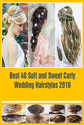 Best 40 Soft and Sweet Curly Wedding Hairstyles 2019