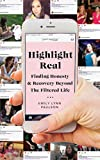Highlight Real: Finding Honesty & Recovery Beyond the Filtered Life