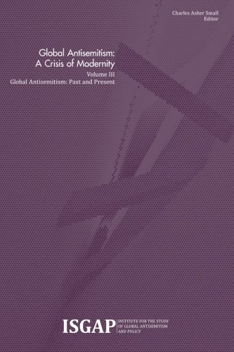 Global Antisemitism: A Crisis Of Modernity: Volume III: Global Antisemitism: Past And Present (Volume 3)