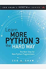 Learn More Python 3 the Hard Way: The Next Step for New Python Programmers (Zed Shaw's Hard Way Series) Paperback