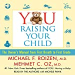 YOU: Raising Your Child: The Owner's Manual from First Breath to First Grade | Michael F. Roizen,Mehmet C. Oz