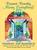 Dearest Dorothy, Merry Everything!, Charlene Ann Baumbich, 141040613X