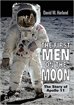 Book The First Men on the Moon: The Story of Apollo 11 (Springer Praxis Books / Space Exploration)