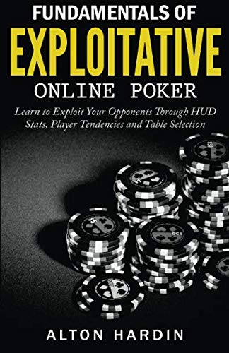 (Fundamentals of Exploitative Online Poker: Learn to Exploit Your Opponents Through HUD Stats, Player Tendencies and Table Selection)