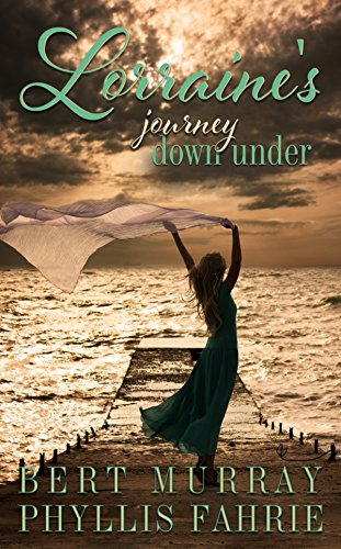 Lorraine Marshall's surprise vacation to Australia transforms her life in unexpected ways in this inspiring novel: Lorraine's Journey Down Under by Bert Murray and Phyllis Fahrie