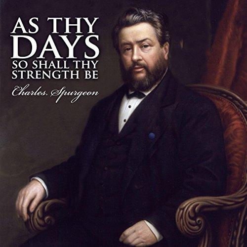 As Thy Days, So Shall Thy Strength Be: C.H. Spurgeon Sermons
