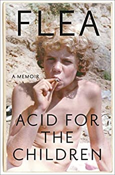 Acid for the Children: A Memoir by [Flea]
