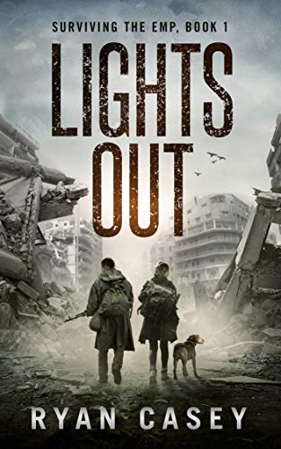 Lights Out: A Post Apocalyptic EMP Thriller (Surviving the EMP Book 1) by [Casey, Ryan]