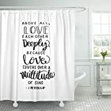 TOMPOP Shower Curtain Drawn Above All Love Each Other Deeply Hand Lettered Quote Bible Verse Modern Calligraphy Scripture Waterproof Polyester Fabric 72 x 72 inches Set with Hooks