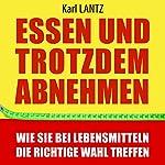 Essen und trotzdem abnehmen: Wie Sie bei Lebensmitteln die richtige Wahl treffen   Karl Lantz