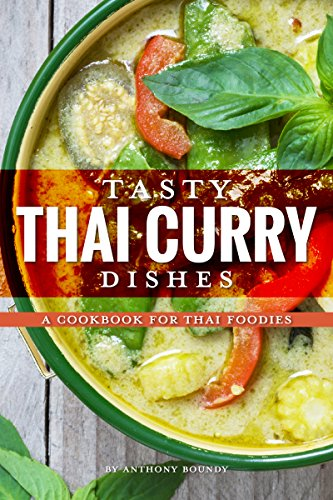 Tasty Thai Curry Dishes: A Cookbook for Thai Foodies by Anthony Boundy