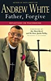 Father, Forgive: Reflections on Peacemaking