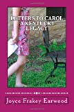 Letters to Carol A Kentucky Legacy, Joyce Earwood, 1467997501