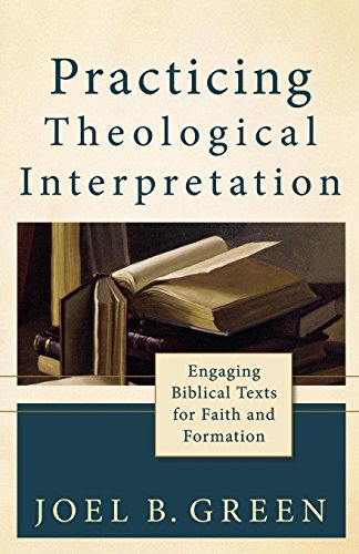 Practicing Theological Interpretation: Engaging Biblical Texts for Faith and Formation (Theological Explorations for the