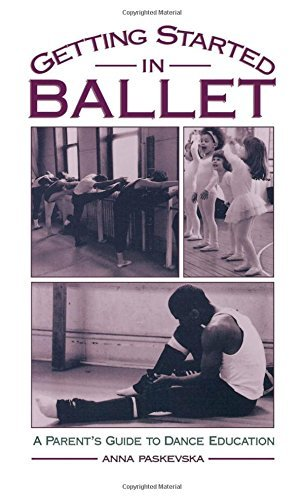 Getting Started in Ballet: A Parent's Guide to Dance Education by Anna Paskevska (1997-12-18)