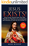 Jesus Exists!: Stories from The Web That Proves That The Love of God Is All Around Us