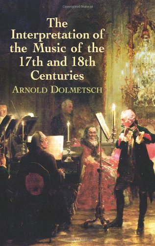 (The Interpretation of the Music of the 17th and 18th Centuries (Dover Books on Music))