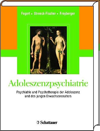 Adoleszenzpsychiatrie: Psychiatrie und Psychotherapie der Adoleszenz und des jungen Erwachsenenalters