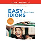 Easy American Idioms: Hundreds of Idiomatic Expressions to Give You an Edge in English Hörbuch von  Living Language Gesprochen von:  Living Language