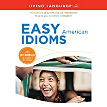 Easy American Idioms: Hundreds of Idiomatic Expressions to Give You an Edge in English Audiobook by  Living Language Narrated by  Living Language