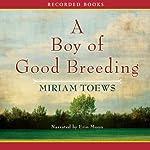 A Boy of Good Breeding | Miriam Toews