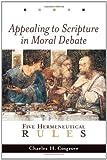Appealing to Scripture in Moral Debate, Charles H. Cosgrove, 0802849423