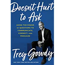 Doesn't Hurt to Ask: Using the Power of Questions to Communicate, Connect, and Persuade Book PDF