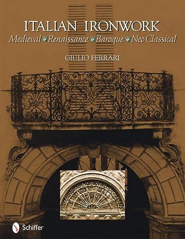 Italian Ironwork Medieval : Renaissance : Baroque : Neo Classical - Giulio Ferrari