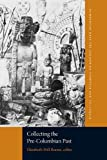 Collecting the Pre-Columbian Past, Elizabeth Hill Boone and Curtis M. Hinsley, 0884023737