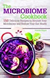The Microbiome Cookbook: 150 Delicious Recipes to Nourish your Microbiome and Restore your Gut Health