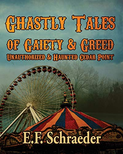 Book Cover: Ghastly Tales of Gaiety and Greed: Unauthorized and Haunted Cedar Point