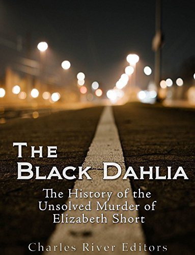 (The Black Dahlia Case: The History of the Unsolved Murder of Elizabeth)