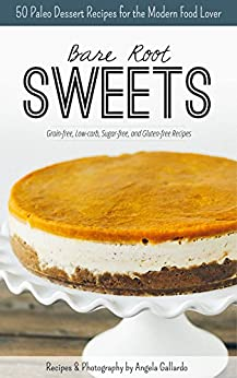 Bare Root Sweets:  30 Paleo Dessert Recipes for the Modern Food Lover by [Gallardo, Angela]