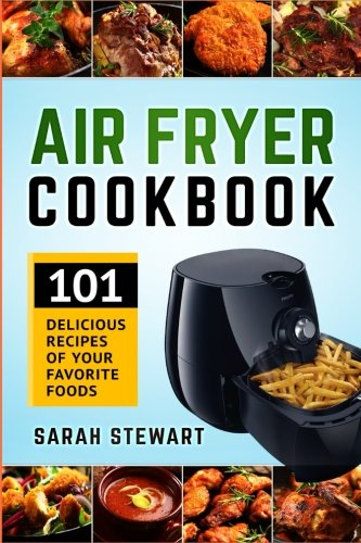 Air Fryer Cookbook 101 Delicious Recipes of Your Favorite Foods