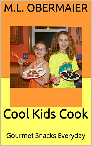 Cool Kids Cook: Gourmet Snacks Everyday by [Obermaier, M.L.]
