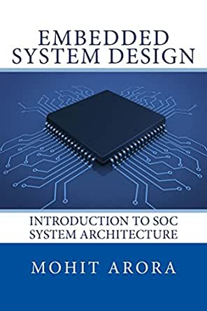 Amazon Com Embedded System Design Introduction To Soc System Architecture Ebook Arora Mohit Kindle Store