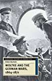 Moltke and the German Wars, 1864-1871