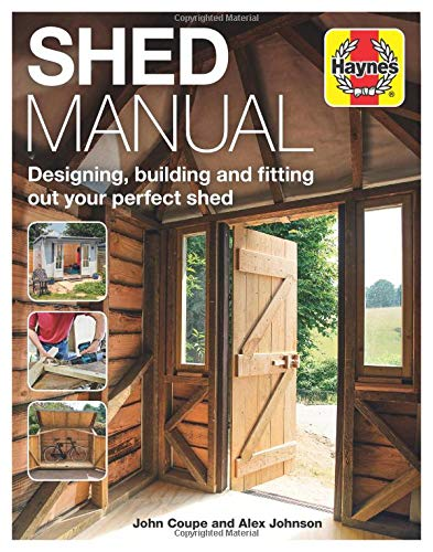 Shed Manual: Designing, building and fitting out your prefect shed (Haynes Manuals) (Shed Building)