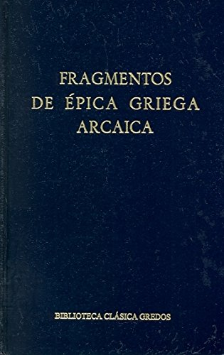 Fragmentos de epica griega arcaica / Fragments of Ancient Greek Epic (Biblioteca Clasica Gredos) (Spanish Edition)