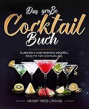 Das große Cocktail Buch: Klassische und Moderne Cocktail Rezepte für jeden Anlass inkl. Vodka, Whiskey, Gin u.